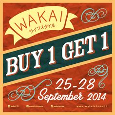 WAKAI ANIVERSARY, BUY ONE GET ONE!! GET 2 ITEMS FOR THE PRICE OF ONE! SHOES, APPARELS, AND ACCESORIES 4 days only, 25 – 28 September 2014, At All Wakai Concept Stores. For detailed info and store location visit: www.wakaishoes.jp facebook.com/wakaishoes twitter.com/wearewakai