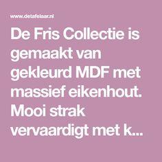 De Fris Collectie is gemaakt van gekleurd MDF met massief eikenhout. Mooi strak vervaardigt met kubistische vormen. De Fris collectie kan in afwijkende afmetingen worden gemaakt, vraag eventueel geheel vrijblijvend een maatwerk offerte aan.Afgebeeld:Vakke
