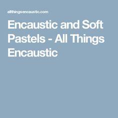 Encaustic and Soft Pastels - All Things Encaustic