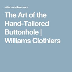 The Art of the Hand-Tailored Buttonhole | Williams Clothiers