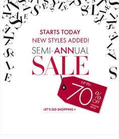 STARTS TODAY NEW STYLES ADDED! SEMI-ANNUAL SALE UP TO 70% OFF* Original Prices LET'S GO SHOPPING