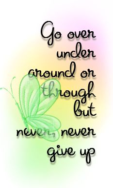 Never give up... You can do it!!!