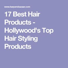 17 Best Hair Products - Hollywood's Top Hair Styling Products