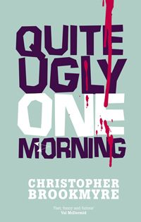 Quite Ugly One Morning. Walks a beautifully Scottish line between Crime Fiction, Satire and Comedy.