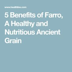 5 Benefits of Farro, A Healthy and Nutritious Ancient Grain