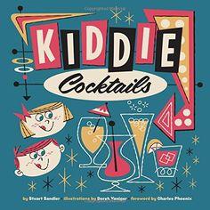 Amazon.co.jp: Kiddie Cocktails: Charles Phoenix, Stuart Sandler, Derek Yaniger: 洋書