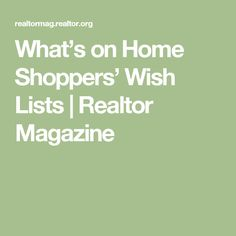 What's on Home Shoppers' Wish Lists | Realtor Magazine