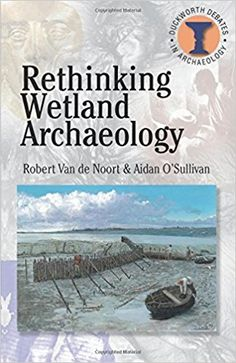 Rethinking Wetland Archaeology (Duckworth Debates in Archaeology): Amazon.co.uk: Aidan O'Sullivan, Robert Van De Noort: 9780715634387: Books