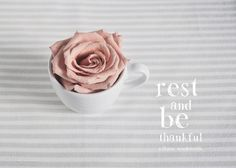 Rest and be thankful. William Wordsworth
