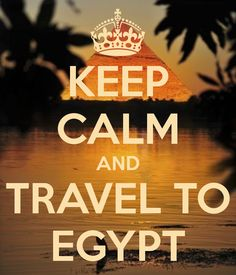 KEEP CALM AND TRAVEL TO EGYPT