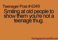 Did this multiple times at walmart today, mostly because there was a group of people who looked like teenage thugs, and I wanted to show that I was not associated with them...