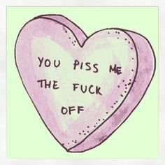 You piss me the fuck off- valentine 😂 My Funny Valentine, Valentines, Transparents Tumblr, Me Quotes, Funny Quotes, Pissed Quotes, Girl Quotes, Qoutes, Swag Quotes