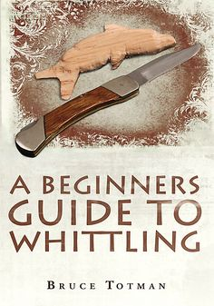 A Beginners Guide to Whittling by Bruce Totman at Sony Reader Store