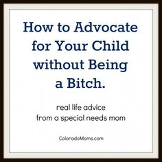 How to advocate for your child without being a bitch