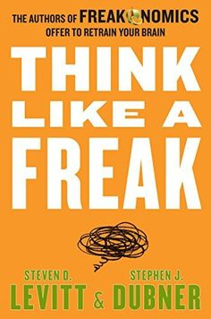 Think Like a Freak: The Authors of Freakonomics Offer to Retrain Your Brain by Steven D. Levitt et al., http://www.amazon.com/dp/0062218336/ref=cm_sw_r_pi_dp_V8Vlub0VHR1F2