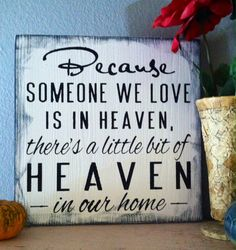 Because Someone We Love Is In Heaven Sign/ Shelf Sitter.Such a good idea for a gift! Or something for the home to remember our lost loved ones :]