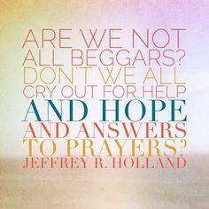 Are we not all beggars? | Elder Jeffrey R. Holland