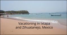 Vacationing in Ixtapa and Zihuatanejo - Los Gringos Locos