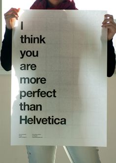 I think you are more perfect than Helvetica via bisgrafic