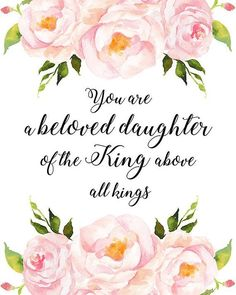 You Are A beloved Daughter Of The King Above All kings Christian Art Print, Flower Watercolor Print, Inspirational Christian Quote Print. - You Are A beloved Daughter Of The King Above All kings Christian Art Print, Flower Watercolor Print - Christian Girls, Christian Art, Christian Quotes, Christian Living, Daughters Of The King, Daughter Of God, Bible Verses Quotes, Mom Quotes, Scriptures