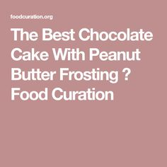 The Best Chocolate Cake With Peanut Butter Frosting ⋆ Food Curation