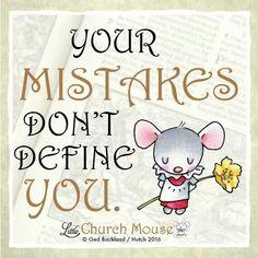 ✞♡✞ Your Mistakes don't define You. Amen...Little Church Mouse 22 Jan. 2016 ✞♡✞