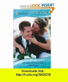 The Rebel Doctors Bride (Harlequin Medical Romance) (9780373199198) Sarah Morgan , ISBN-10: 0373199198  , ISBN-13: 978-0373199198 ,  , tutorials , pdf , ebook , torrent , downloads , rapidshare , filesonic , hotfile , megaupload , fileserve