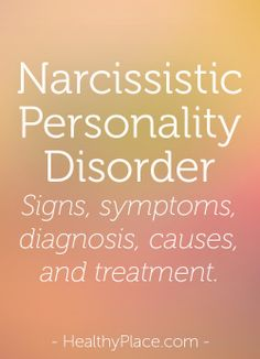 In-depth look at Narcissistic Personality Disorder - signs and symptoms, diagnosis, causes, and treatment.   www.HealthyPlace.com