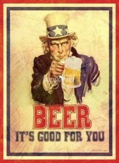 Old looking war-time Uncle Sam poster I modified to my favorite thing to say: Beer it's good for you Beer Commercials, Beer Poster, Beer Art, Vintage Metal Signs, Beer Humor, Beer Signs, Funny Tattoos, Partys, Beer Lovers