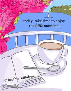 take some time to enjoy the little moments