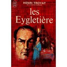 Henri Troyat : Les Eygletière (t. 1) - La Faim Des Lionceaux (t. 2) - La Malandre (t. 3) - 1965/1967