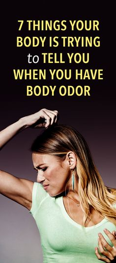 7 Things Your Body Is Trying To Tell You When You Have Body Odor
