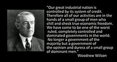 Woodrow Wilson signed into law the Federal Reserve, which is controlled by a few wealthy bankers and is not controlled by the government.  All our tax dollars go to the Federal Reserve Bank to pay back the loans of the Federal Government used to keep the country going. JP Morgan was among several of these bankers that helped to cause the stock market crash and force the government into using a central banking system that now controls the financial situation of the USA...this info is…