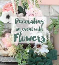 How to Decorate An Event With Flowers Without Spending A Million Dollars on Something That Dies in Four Days