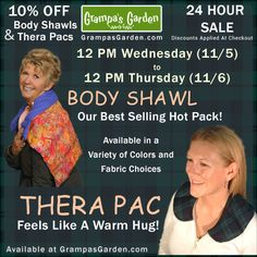 24 Hour Sale - Some of our very best selling products Stock up for the holidays! From Noon Today (Wed 11/5) to Noon Tomorrow (Thurs 11/6) - SAVE 10% on Thera Pac and Body Shawl - Makes Great Gifts! Sale Page: http://www.grampasgarden.com/24-hour-sale-11-5-2014.html (sale ends 12 PM EST 11/6/2014)