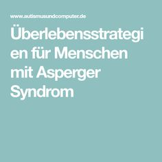 Überlebensstrategien für Menschen mit Asperger Syndrom
