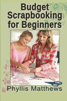 How To Create A Scrapbook - perfect for the beginner who wants to get started with scrapbooking