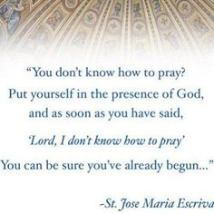 one of my favorite quotes by St. Josemaría. we surely need this.
