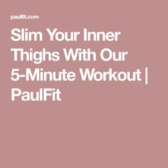 Slim Your Inner Thighs With Our 5-Minute Workout | PaulFit