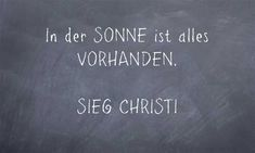 In der SONNE ist alles VORHANDEN.  SIEG CHRISTI Meaningful Words, Be Yourself Quotes, Me Quotes, Hate, World, Languages, Ego Quotes