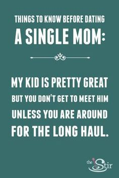 """Tips to Know Before Dating a Single Mom: """"My kid is pretty great, but you don't get to meet him unless you are around for the long haul."""""""