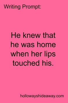 Writing Prompt-He knew that he was home when her lips touched his-June 2016-Romance Prompts