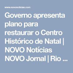 Governo apresenta plano para restaurar o Centro Histórico de Natal | NOVO Notícias NOVO Jornal | Rio Grande do Norte