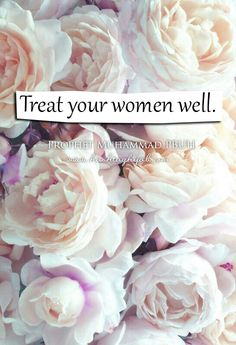 Treat your women well. | Prophet Muhammad PBUH | http://hashtaghijab.com