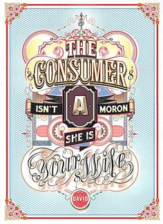 """""""The consumer isn't a moron, she is your wife"""". David Ogilvy"""