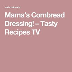 Mama's Cornbread Dressing! – Tasty Recipes TV