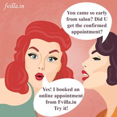Didn't u get the confirmed appointment at your nearby salon? Try http://fvilla.in/ Book your Next Salon Appointment @ http://fvilla.in/