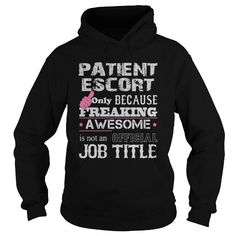 Awesome Patient Escort T Shirts, Hoodies. Get it now ==► https://www.sunfrog.com/Jobs/Awesome-Patient-Escort-Shirt-Black-Hoodie.html?57074 $34