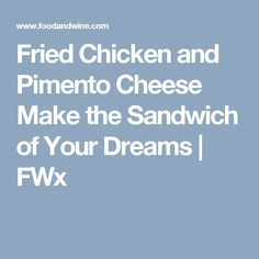 Fried Chicken and Pimento Cheese Make the Sandwich of Your Dreams | FWx
