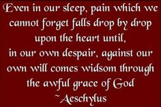 Quote from Aeschulus' Agamemnon, which can be read as a separate play or as one of three within the Oresteia.